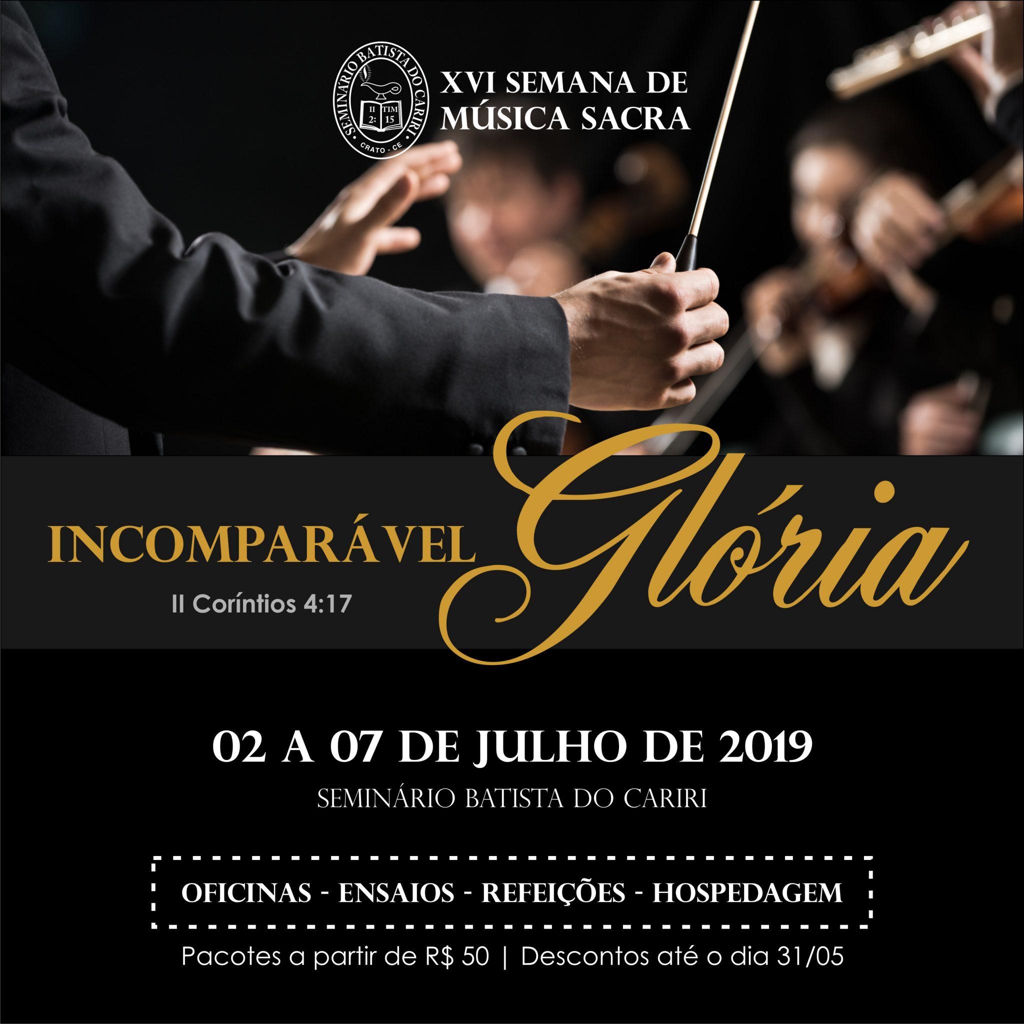 16º semana de música sacra incomparável gloria 2 a 7 de julho de 2019 seminário batista do cariri