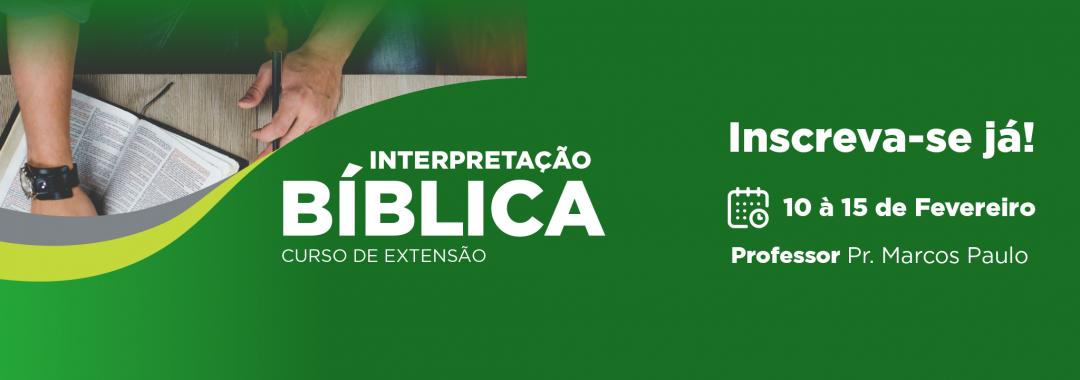 interpretação bíblica curso de extensão inscreva-se já! 10 à 15 de fevereiro professor pastor marcos paulo