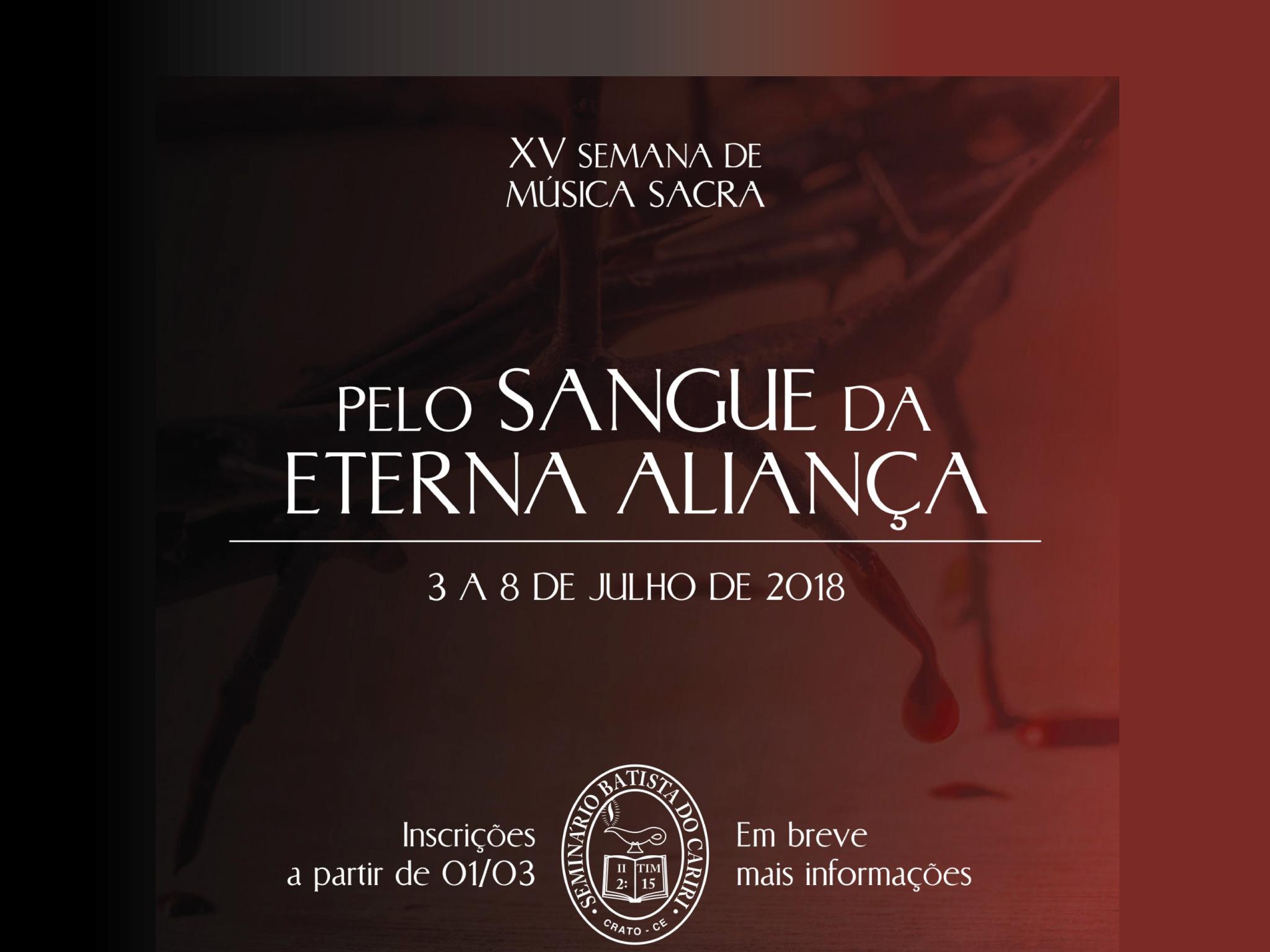 15º semana de música sacra pelo sangue da eterna aliança 3 a 8 de julho de 2018 seminário batista do cariri